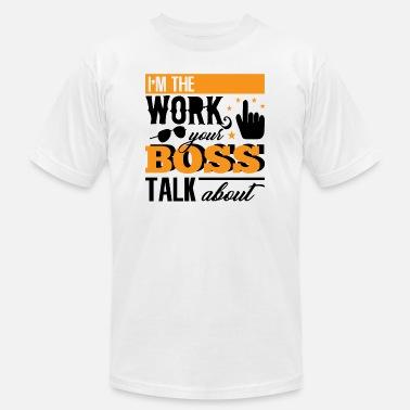 e7593c7c7 Im Your Boss IM THE WORK YOUR BOSS TALK ABOUT - Men's. Men's Jersey T- Shirt