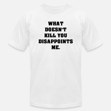 Not A People Person What Doesn t Kill You Disappoints Me - Men's  Jersey T-Shirt
