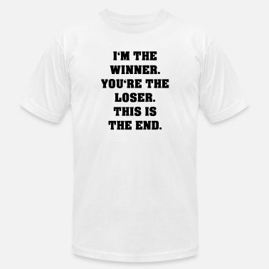 Loser I m The Winner You re The Loser The End - Men's Jersey T-Shirt