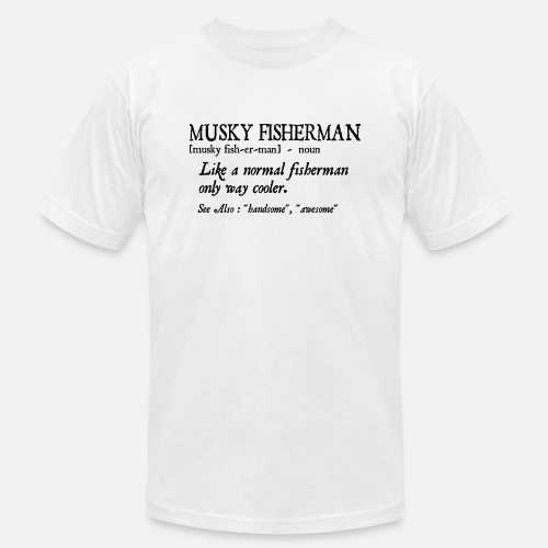 ef11c01fb7 Funny Fisherman - Musky Like Normal Only Cooler Men's Jersey T-Shirt ...