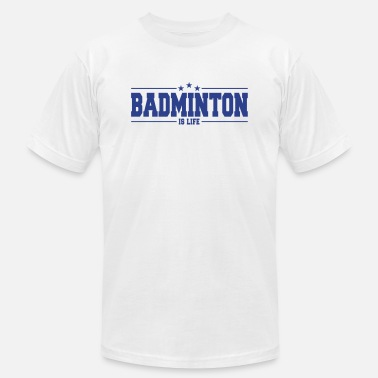 Badminton Players Badminton is life - For the badminton player! - Men's  Jersey T-Shirt