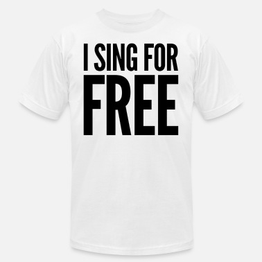 I Love To Sing I Sing For Free Funny Humor Gag Gift Or Present - Men's  Jersey T-Shirt