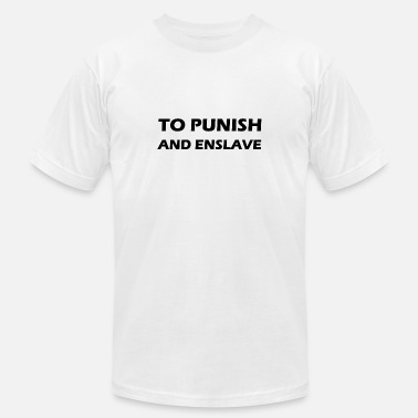 Enslavement to punish and enslave - Men's Jersey T-Shirt