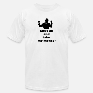 Shut Up And Take My Money Shut up and take my money! $$$ - Men's Jersey T-Shirt