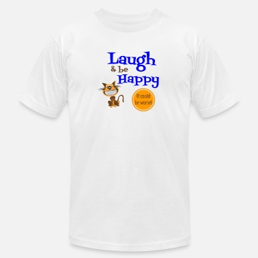 It Could Be Worse Laugh & be Happy, It Could Be Worse! - Men's  Jersey T-Shirt