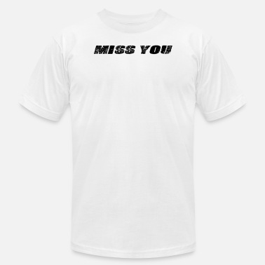 Missing You Miss YOU - Men's  Jersey T-Shirt