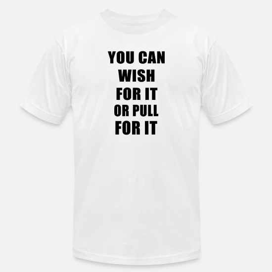 Birthday T-Shirts - You Can Wish For It Or Pull For It - Men's Jersey T-Shirt white
