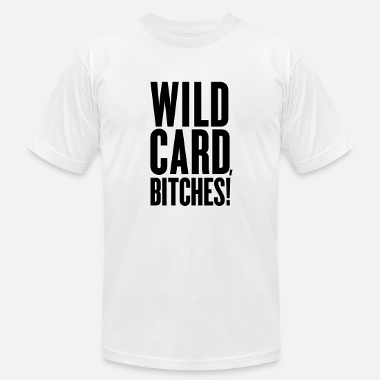Humor T-Shirts - Men's Humor Wild Card, Bitches - Men's Jersey T-Shirt white