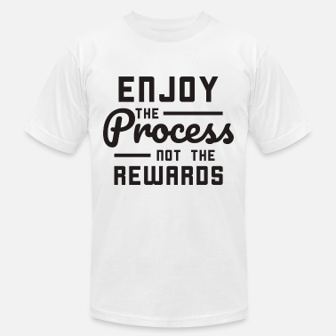 Everyday Life Enjoy the Process not the Rewards Everyday Life - Unisex Jersey T-Shirt