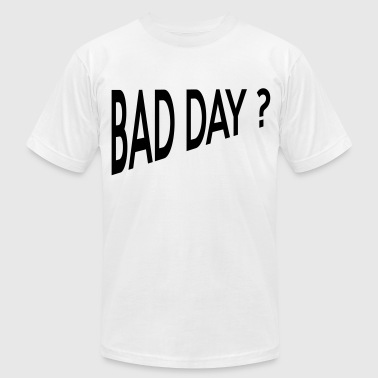 bad day? - Men's Fine Jersey T-Shirt