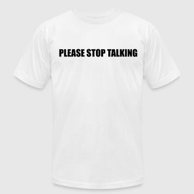 Please Stop Talking - Men's Fine Jersey T-Shirt