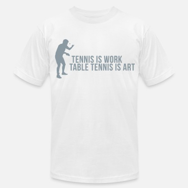 Ping Pong Quote tennis is work - table tennis is art - Men's  Jersey T-Shirt
