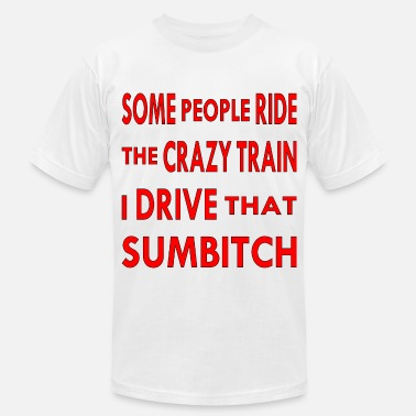 Crazy Train Some People Ride The Crazy Train I Drive That Sumb - Men's  Jersey T-Shirt