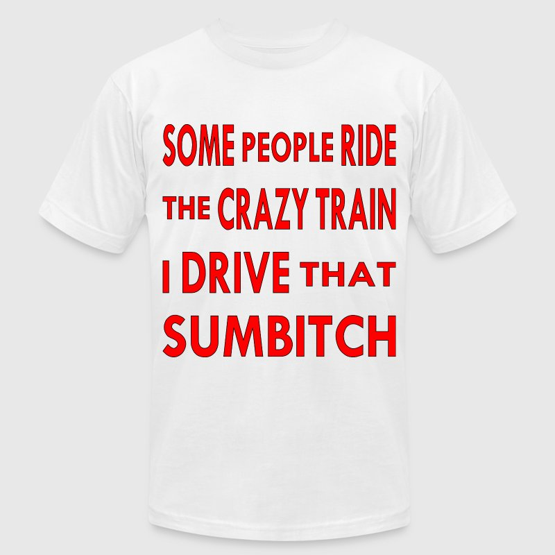 Some People Ride The Crazy Train I Drive That Sumb - Men's Fine Jersey T-Shirt