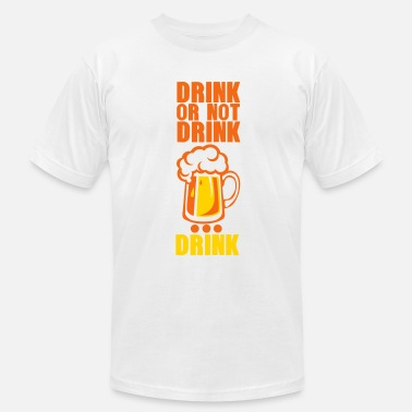 Alcohol Humor drink or not drink beer alcohol humor - Men's  Jersey T-Shirt