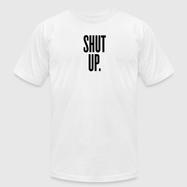 Shut Up - Men's Fine Jersey T-Shirt
