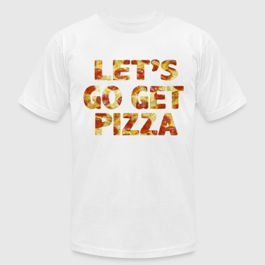 Let's Go get PIZZA - Men's Fine Jersey T-Shirt