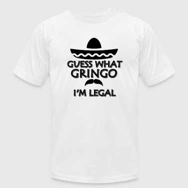 Legal Guess what gringo I'm legal T-Shirt for Mexican - Men's Fine Jersey T-Shirt
