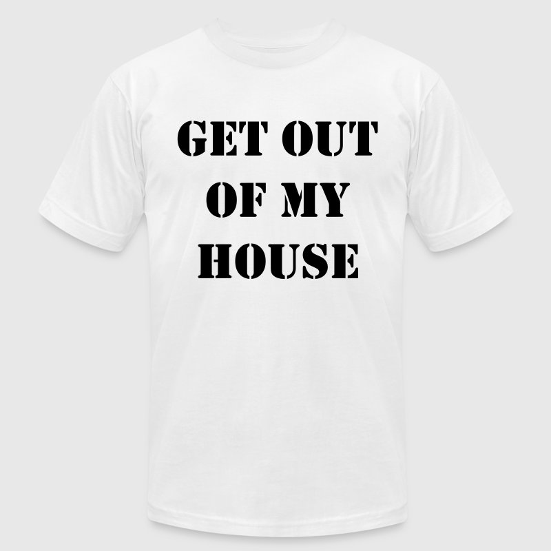 Get out of my house.  - Men's Fine Jersey T-Shirt