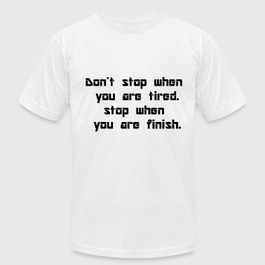 don t stop when you are tired. - Men's Fine Jersey T-Shirt