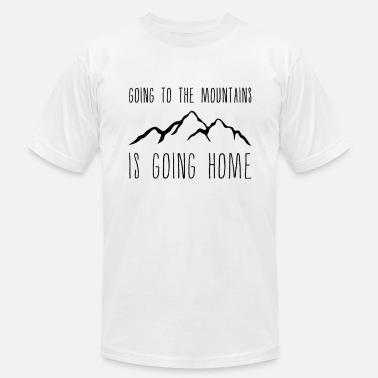 John Muir Going to the Mountains is Going Home - Men's Fine Jersey T-Shirt