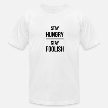 Foolish Stay Foolish - Men's Fine Jersey T-Shirt