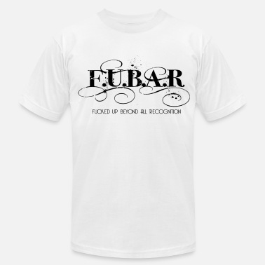 Fucked Up Beyond All Recognition fubar - Men's Fine Jersey T-Shirt