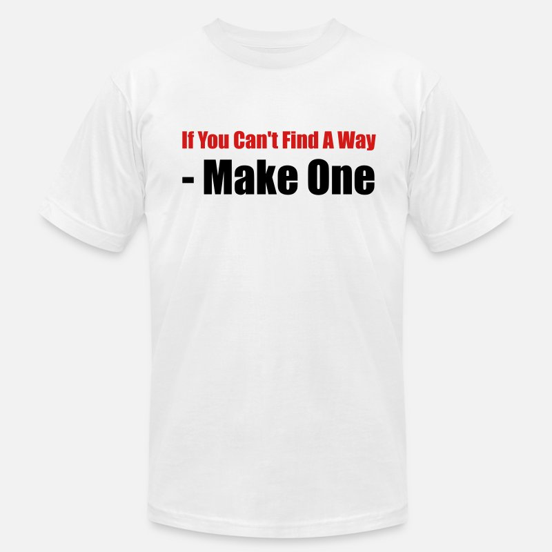 Way T-Shirts - If you can't find a way - Make one - Men's Jersey T-Shirt white