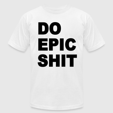 Do epic shit - Men's Fine Jersey T-Shirt