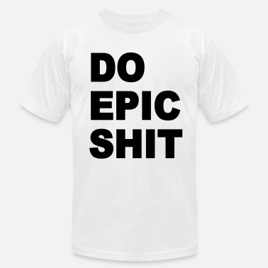 Do Epic Shit Do epic shit - Men's  Jersey T-Shirt