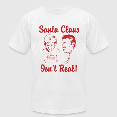 Santa Claus Isn't Real - Men's Fine Jersey T-Shirt