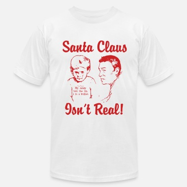 Funny Christmas Santa Claus Isn't Real - Men's  Jersey T-Shirt