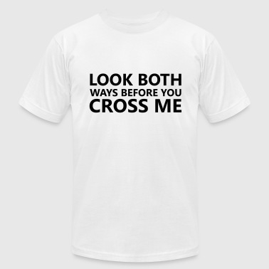 Don't cross me - Men's Fine Jersey T-Shirt