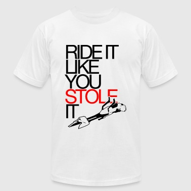 Ride It Like You Stole It Ride It Like You Stole It - Men's Fine Jersey T-Shirt