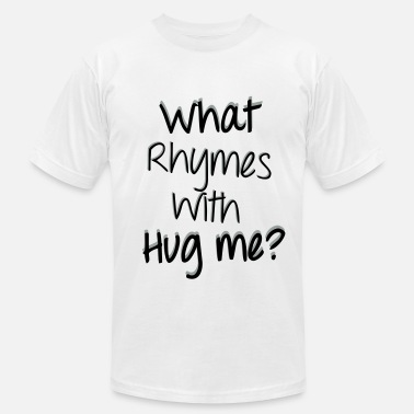 Hug Gear What Rhymes with Hug Me? - Men's  Jersey T-Shirt