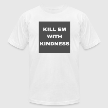 Kill With Kindness KILL EM WITH KINDNESS - Men's Fine Jersey T-Shirt