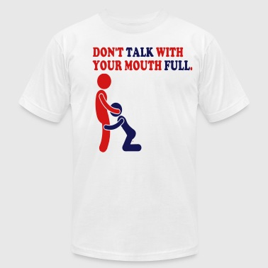 Money-talks DON'T TALK WITH YOUR MOUTH FULL. - Men's Fine Jersey T-Shirt