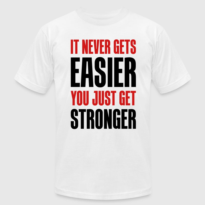 it never gets easier - You just get stronger - Men's Fine Jersey T-Shirt