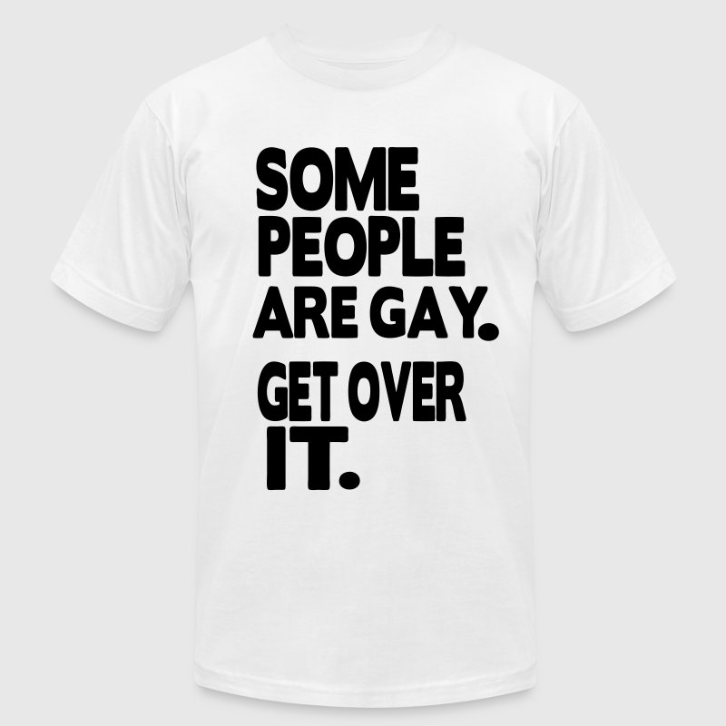 SOME PEOPLE ARE GAY. GET OVER IT. - Men's Fine Jersey T-Shirt