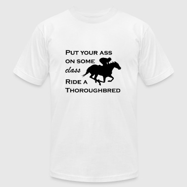 Show Some Ass Put Your Ass On Some Class, Ride a Thoroughbred - Men's Fine Jersey T-Shirt