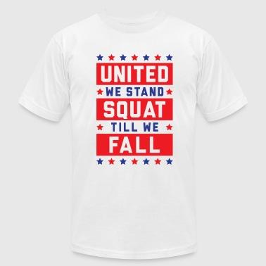 United We Stand Divided We Fall United We Stand, Squat Till We Fall - Men's Fine Jersey T-Shirt
