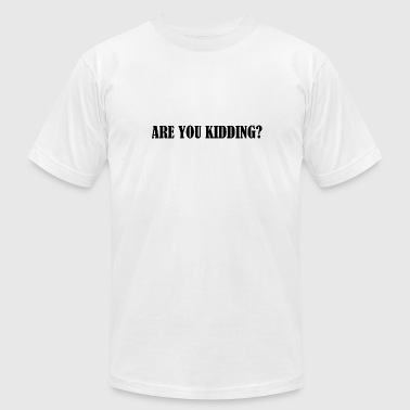 ARE YOU KIDDING - Men's Fine Jersey T-Shirt