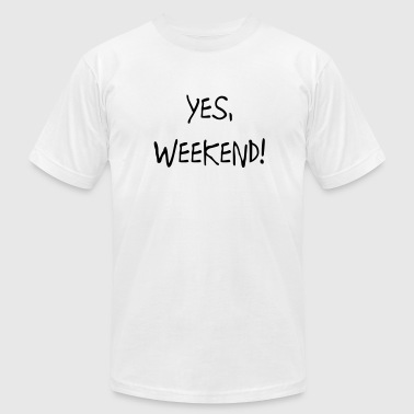 Yes, Weekend - Men's Fine Jersey T-Shirt