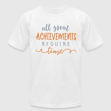 All Great Achievements Require Time - Men's T-Shirt by American Apparel