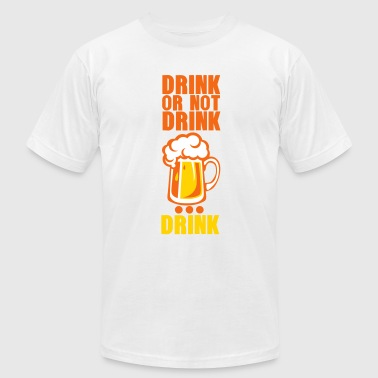 drink or not drink beer alcohol humor - Men's Fine Jersey T-Shirt