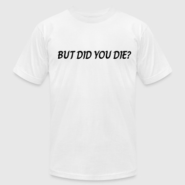 But did you die - Men's Fine Jersey T-Shirt