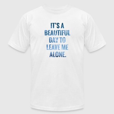 It's a Beautiful Day To Leave Me Alone - Men's T-Shirt by American Apparel
