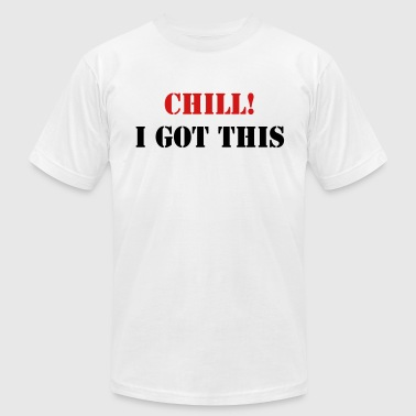Chill I Got This - Men's Fine Jersey T-Shirt