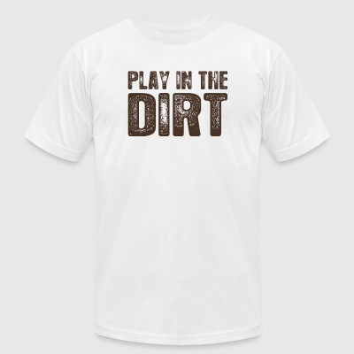 Dirt - Play In The Dirt Because Life Is Too Shor - Men's T-Shirt by American Apparel