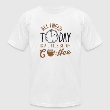 Coffee - All I Need Today Is A Little Bit Of Cof - Men's T-Shirt by American Apparel